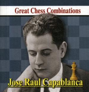 Jose Raul Capablanca. Great Chess Combinations = Хосе Рауль Капабланка. Лучшие шахматные комбинации