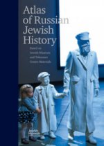 Atlas of Russian Jewish History. Based on Jewish Museum and Tolerance Center materials